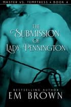 The Submission of Lady Pennington ebook by Em Brown