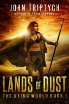Lands of Dust - The Dying World, #1 ebook by John Triptych