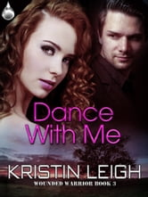 Dance With Me ebook by Kristin Leigh
