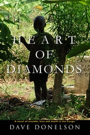 Heart Of Diamonds: a novel of scandal, love, and death in the Congo ebook by Dave Donelson