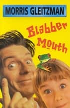 Blabber Mouth ebook by Morris Gleitzman