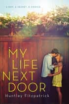 My Life Next Door ebook by Huntley Fitzpatrick