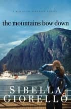 The Mountains Bow Down ebook by Sibella Giorello