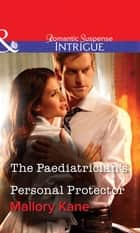 The Paediatrician's Personal Protector (Mills & Boon Intrigue) ebook by Mallory Kane
