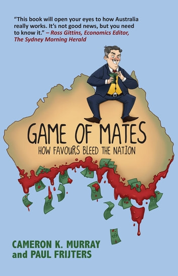 Game Of Mates - How favours bleed the nation ebook by Cameron Murray,Paul Frijters