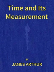 Time and Its Measurement ebook by James Arthur