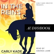 In the Reins - In the Reins Equestrian Romance Series Book 1 audiobook by Carly Kade