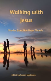 Walking with Jesus: Stories From One Hope Church ebook by Tyrean Martinson