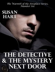 The Detective and the Mystery Next Door – the Warmth of the Fireplace Series, Number Six ebook by Susan Hart