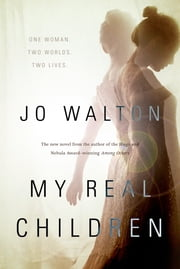 My Real Children ebook by Jo Walton