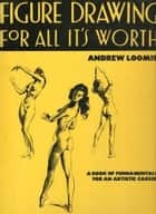 Figure Drawing for All It's Worth ebook by Andrew Loomis