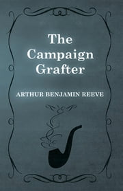 The Campaign Grafter ebook by Arthur Benjamin Reeve