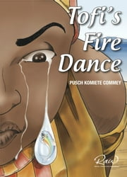 Tofi's Fire Dance - An Extraordinary African Story ebook by Pusch Komiete Commey