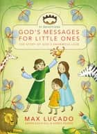 God's Messages for Little Ones (31 Devotions) ebook by Max Lucado