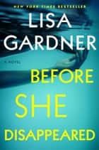 Before She Disappeared - A Novel ekitaplar by Lisa Gardner