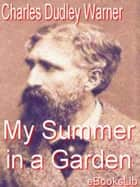 My Summer in a Garden ebook by Charles Dudley Warner
