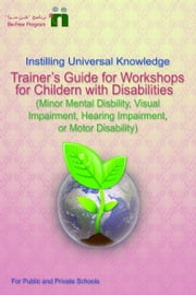 Trainer's Guide for Workshops for Children with Disabilities (Minor mental disability, motor disability, hearing impairment, or visual impairment) ebook by Befree Program