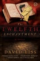 The Twelfth Enchantment - A Novel ebook by David Liss