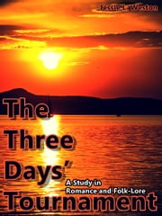 The Three Days' Tournament - A Study in Romance and Folk-Lore ebook by Jessie L. Weston