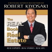 Real Book of Real Estate, The - Real Experts. Real Stories. Real Life. audiobook by Robert T. Kiyosaki