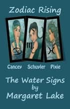 Zodiac Rising - The Water Signs - Zodiac Rising, #4 ebook by Margaret Lake