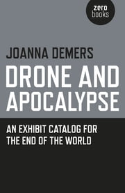 Drone and Apocalypse - An Exhibit Catalog for the End of the World ebook by Joanna Demers