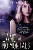 Land of No Mortals ebook by N.R. Wick