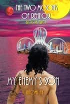 My Enemy's Son - The Two Moons of Rehnor, #2 ebook by J. Naomi Ay