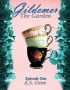 The Garden Gildemer Episode One ebook by A.S. Oren