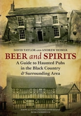 Beer and Spirits - A Guide to Haunted Pubs in the Black Country and Surrounding Area ebook by Andrew Homer