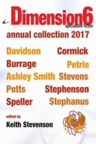Dimension6 - annual collection 2017 eBook by Keith Stevenson, Rjurik Davidson, Craig Cormick