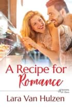 A Recipe for Romance ebook by Lara Van Hulzen