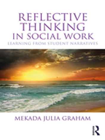 Reflective Thinking in Social Work - Learning from student narratives ebook by Mekada Julia Graham