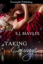 Taking Courage ebook by S.J. Maylee