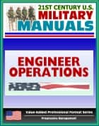 21st Century U.S. Military Manuals: Engineer Operations: Echelons Above Corps - FM 5-116 (Value-Added Professional Format Series) ebook by Progressive Management