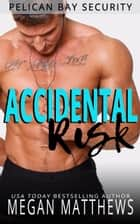 Accidental Risk - Pelican Bay, #8 ebook by Megan Matthews