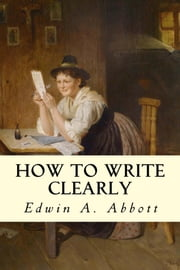 How to Write Clearly ebook by Edwin A. Abbott