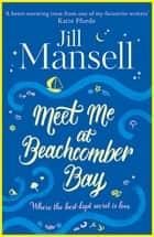 Meet Me at Beachcomber Bay: The feel-good bestseller you have to read this summer ebook by Jill Mansell