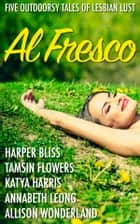 Al Fresco - Five Outdoorsy Tales of Lesbian Lust ebook by Harper Bliss, Tamsin Flowers, Katya Harris,...
