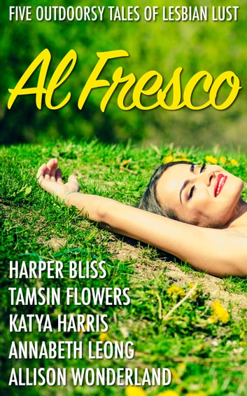 Al Fresco - Five Outdoorsy Tales of Lesbian Lust ebook by Harper Bliss,Tamsin Flowers,Katya Harris,Annabeth Leong,Allison Wonderland
