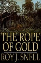 The Rope of Gold - A Mystery Story for Boys ebook by Roy J. Snell