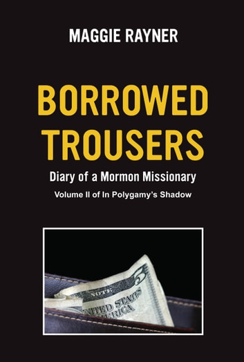 Borrowed Trousers - Diary of a Mormon Missionary, Volume II of In Polygamy's Shadow 電子書 by Maggie Rayner