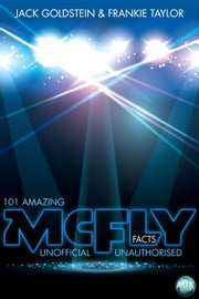 101 Amazing McFly Facts ebook by Jack Goldstein