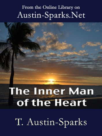 The Inner Man of the Heart ebook by T. Austin-Sparks