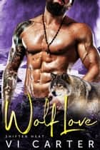 Wolf Love - Shifter Heat ebook by Vi Carter
