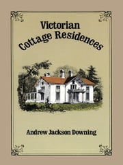 Victorian Cottage Residences ebook by Andrew Jackson Downing
