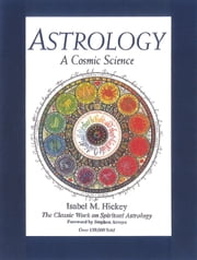 Astrology, A Cosmic Science: The Classic Work on Spiritual Astrology ebook by Isabel M., Hickey