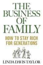 The Business of Family - How to Stay Rich for Generations ebook by L. Taylor