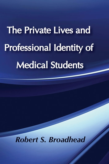 The Private Lives and Professional Identity of Medical Students ebook by Robert S. Broadhead