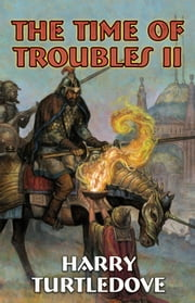 The Time of Troubles II ebook by Harry Turtledove